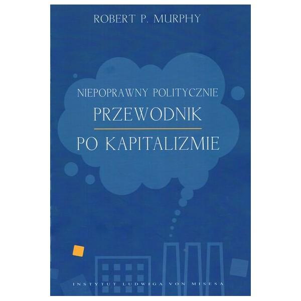 niepoprawny-politycznie-przewodnik-po-kapitalizmie-robert-p-murphy